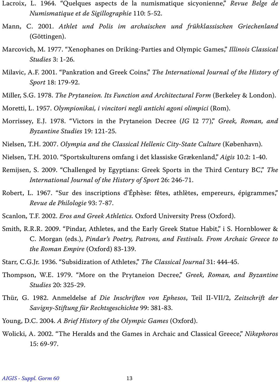 2001. Pankration and Greek Coins, The International Journal of the History of Sport 18: 179-92. Miller, S.G. 1978. The Prytaneion. Its Function and Architectural Form (Berkeley & London). Moretti, L.