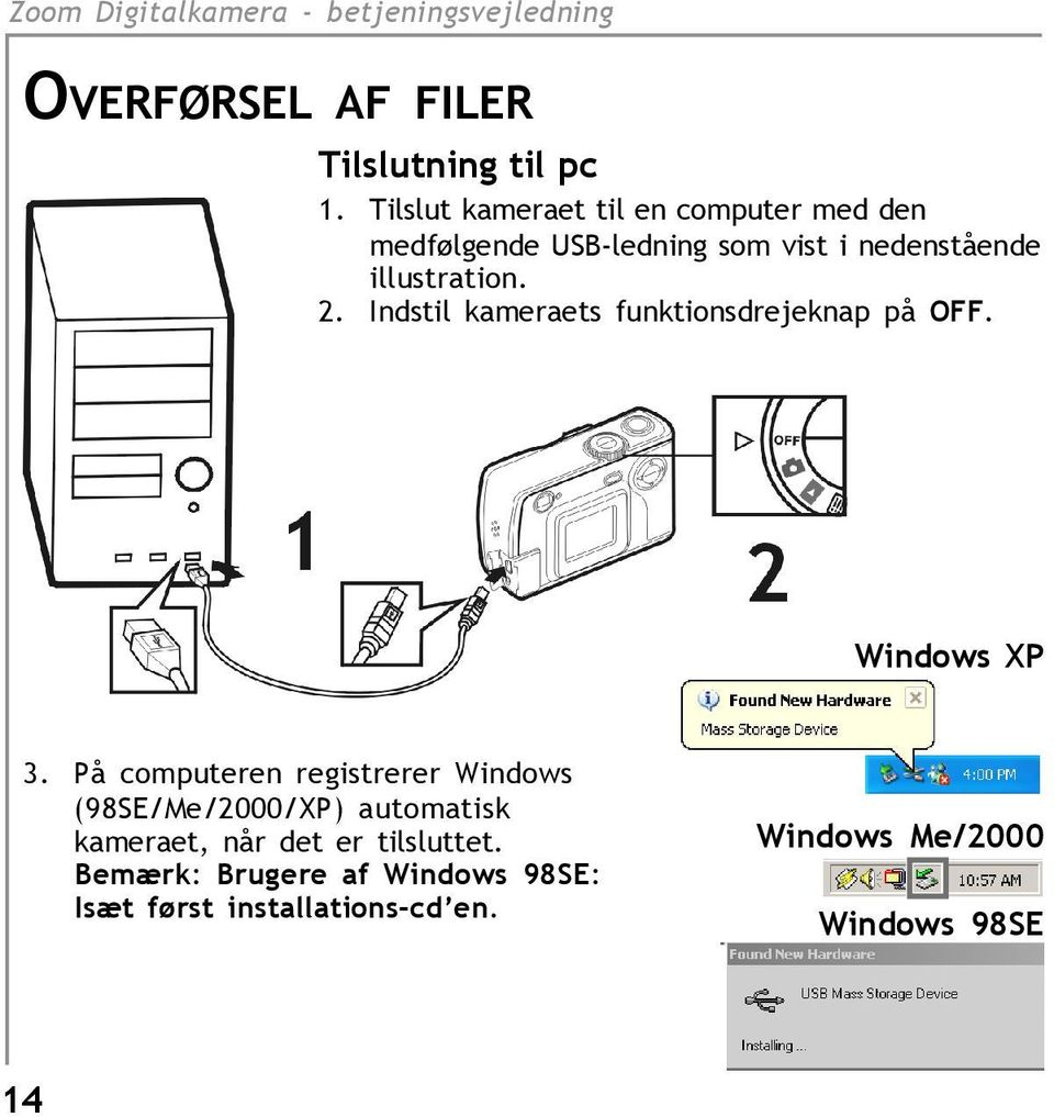 illustration. 2. Indstil kameraets funktionsdrejeknap på OFF. Windows XP 3.