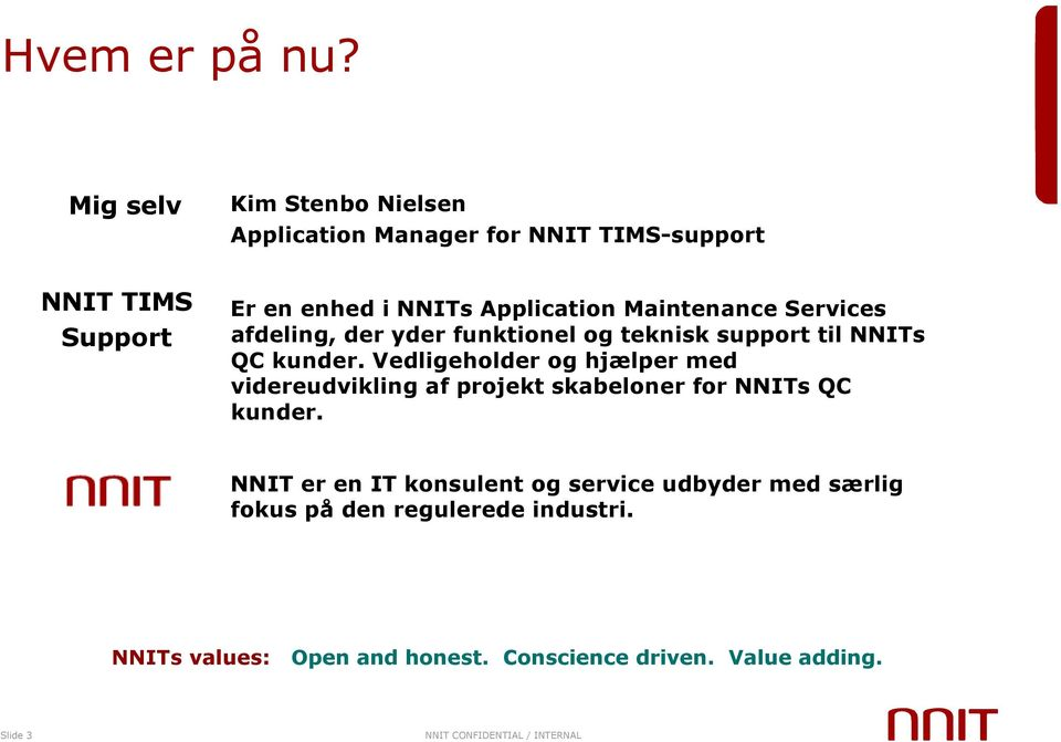 Application Maintenance Services afdeling, der yder funktionel og teknisk support til NNITs QC kunder.