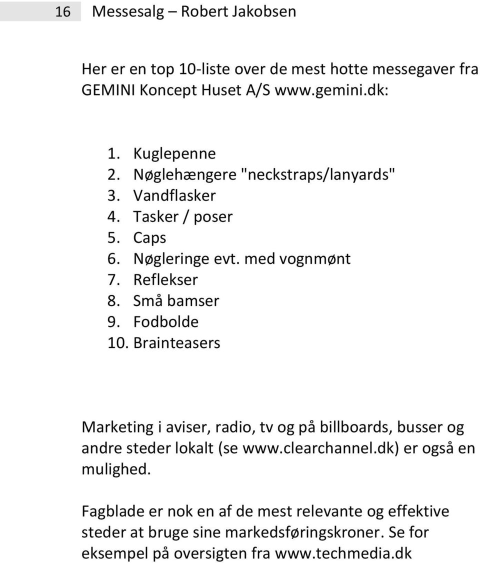 Fodbolde 10. Brainteasers Marketing i aviser, radio, tv og på billboards, busser og andre steder lokalt (se www.clearchannel.