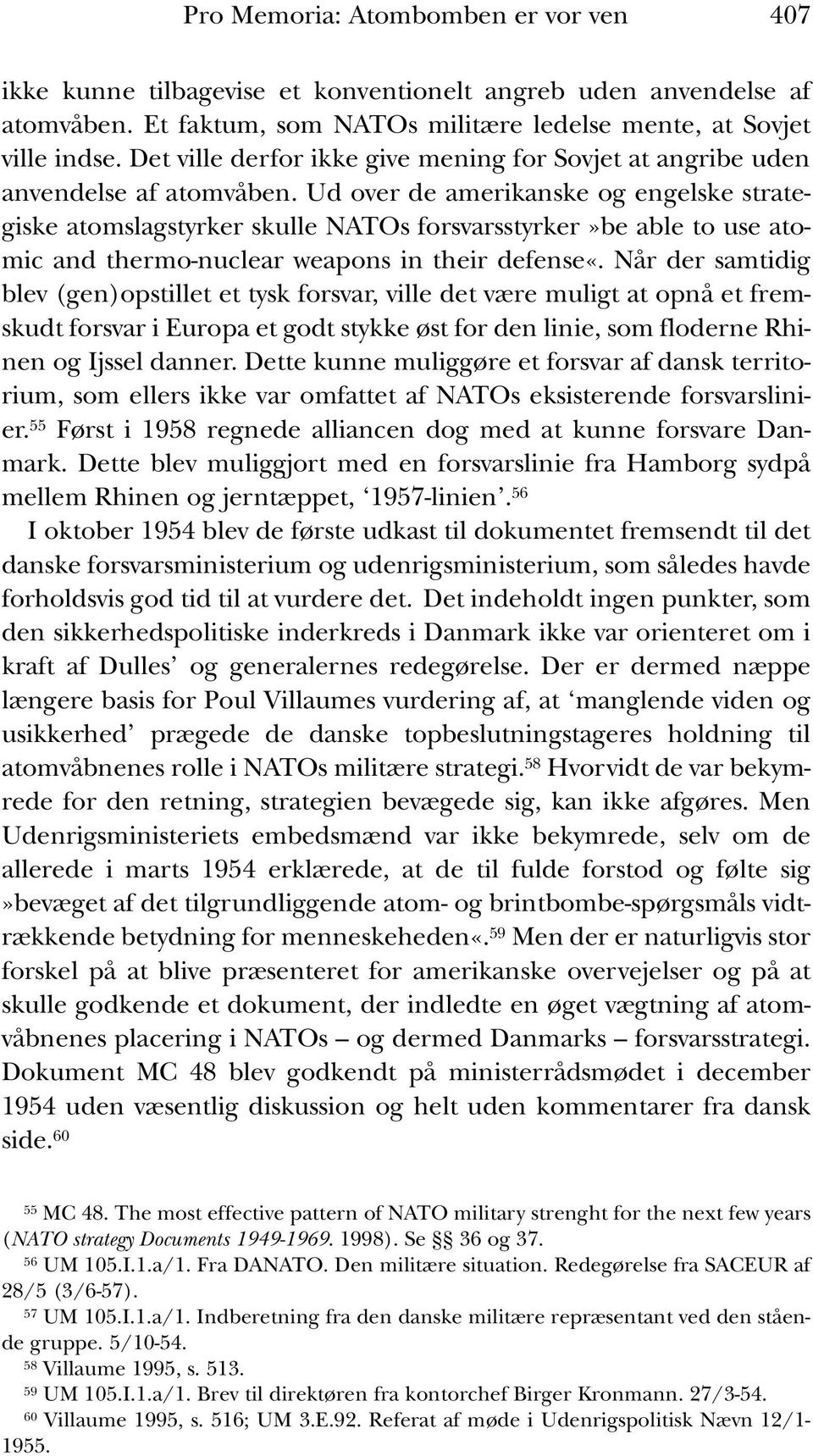 Ud over de amerikanske og engelske strategiske atomslagstyrker skulle NATOs forsvarsstyrker»be able to use atomic and thermo-nuclear weapons in their defense«.