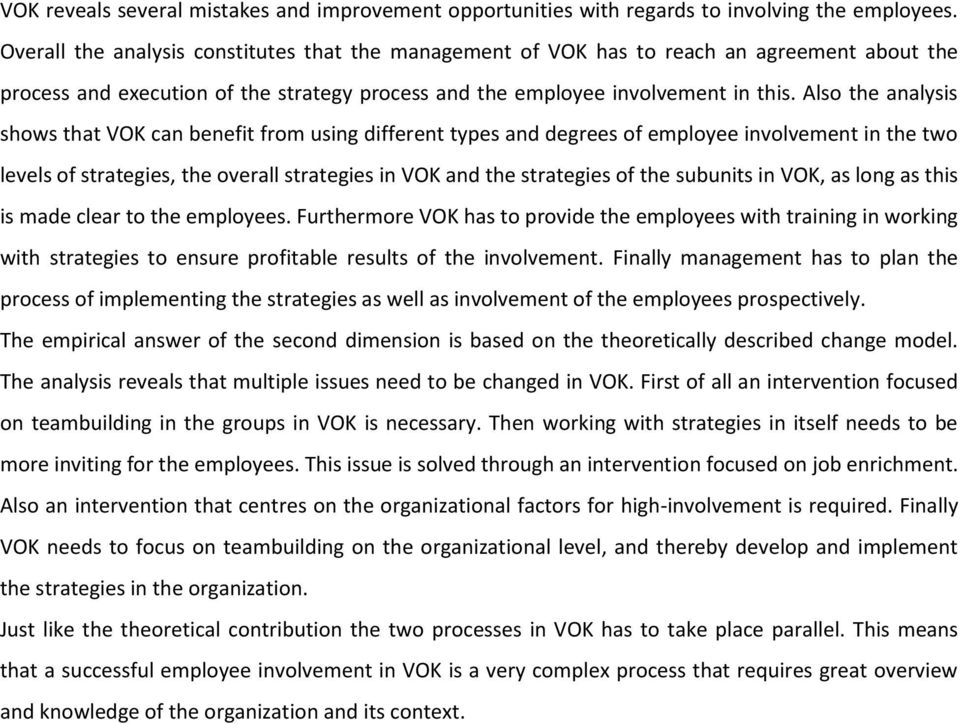 Also the analysis shows that VOK can benefit from using different types and degrees of employee involvement in the two levels of strategies, the overall strategies in VOK and the strategies of the