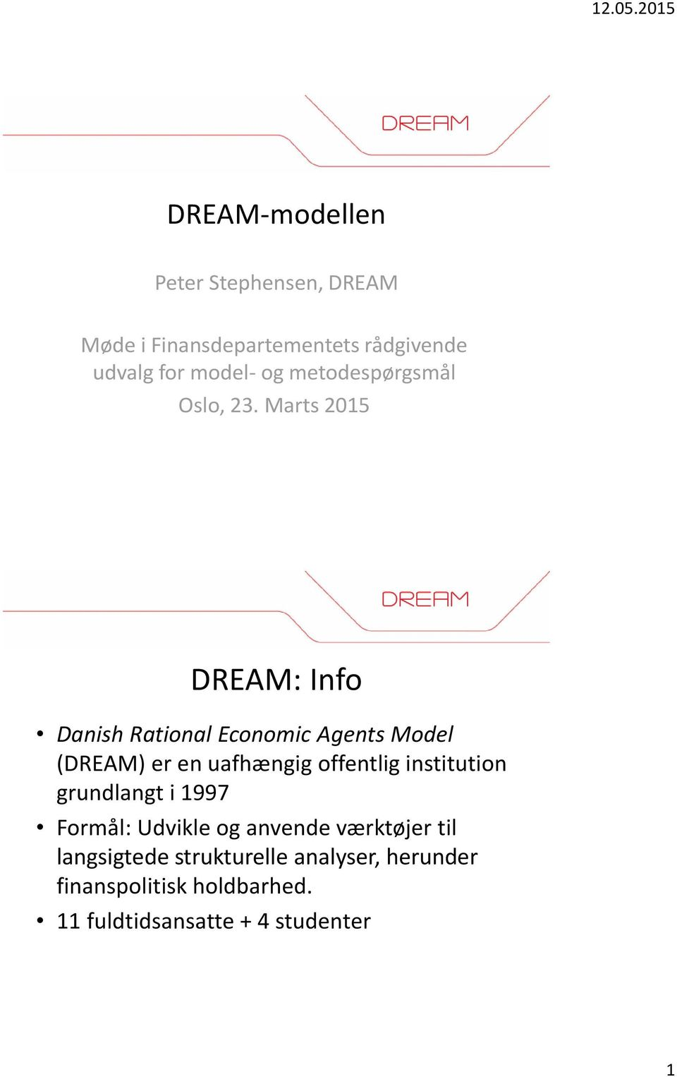 Marts 2015 DREAM: Info Danish Rational Economic Agents Model (DREAM) er en uafhængig offentlig