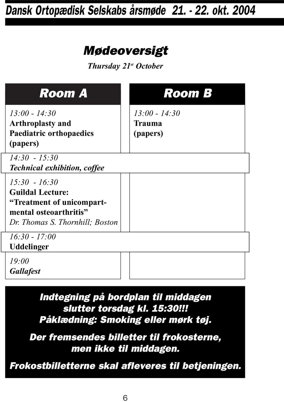 coffee 15:30-16:30 Guildal Lecture: Treatment of unicompartmental osteoarthritis Dr. Thomas S.