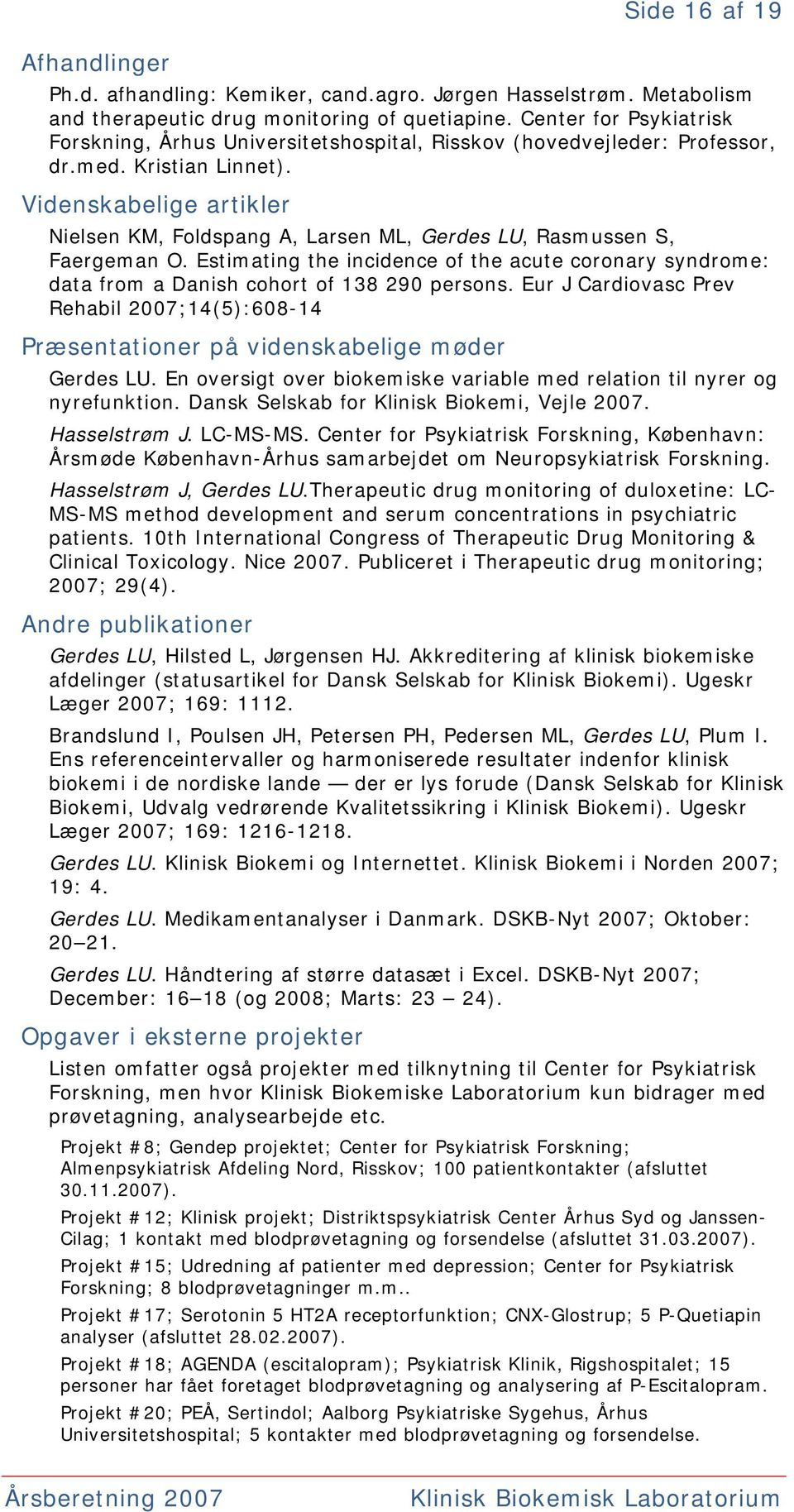 Videnskabelige artikler Nielsen KM, Foldspang A, Larsen ML, Gerdes LU, Rasmussen S, Faergeman O. Estimating the incidence of the acute coronary syndrome: data from a Danish cohort of 138 290 persons.