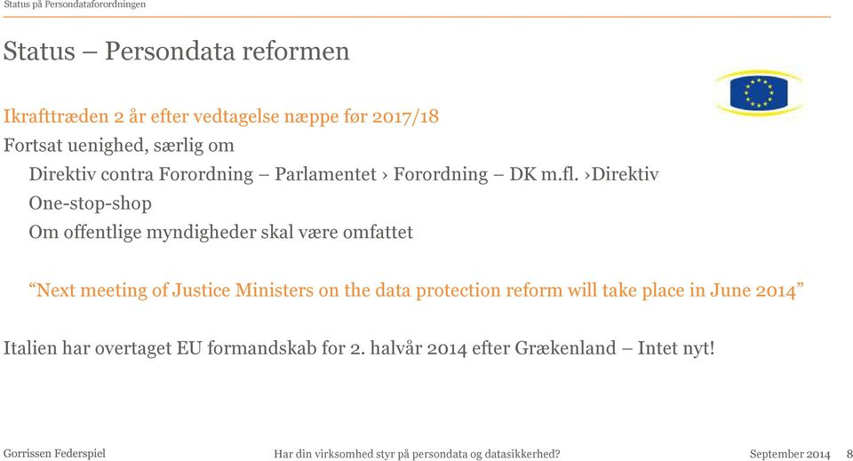 Direktiv One-stop-shop Om offentlige myndigheder skal være omfattet Next meeting of Justice Ministers on the