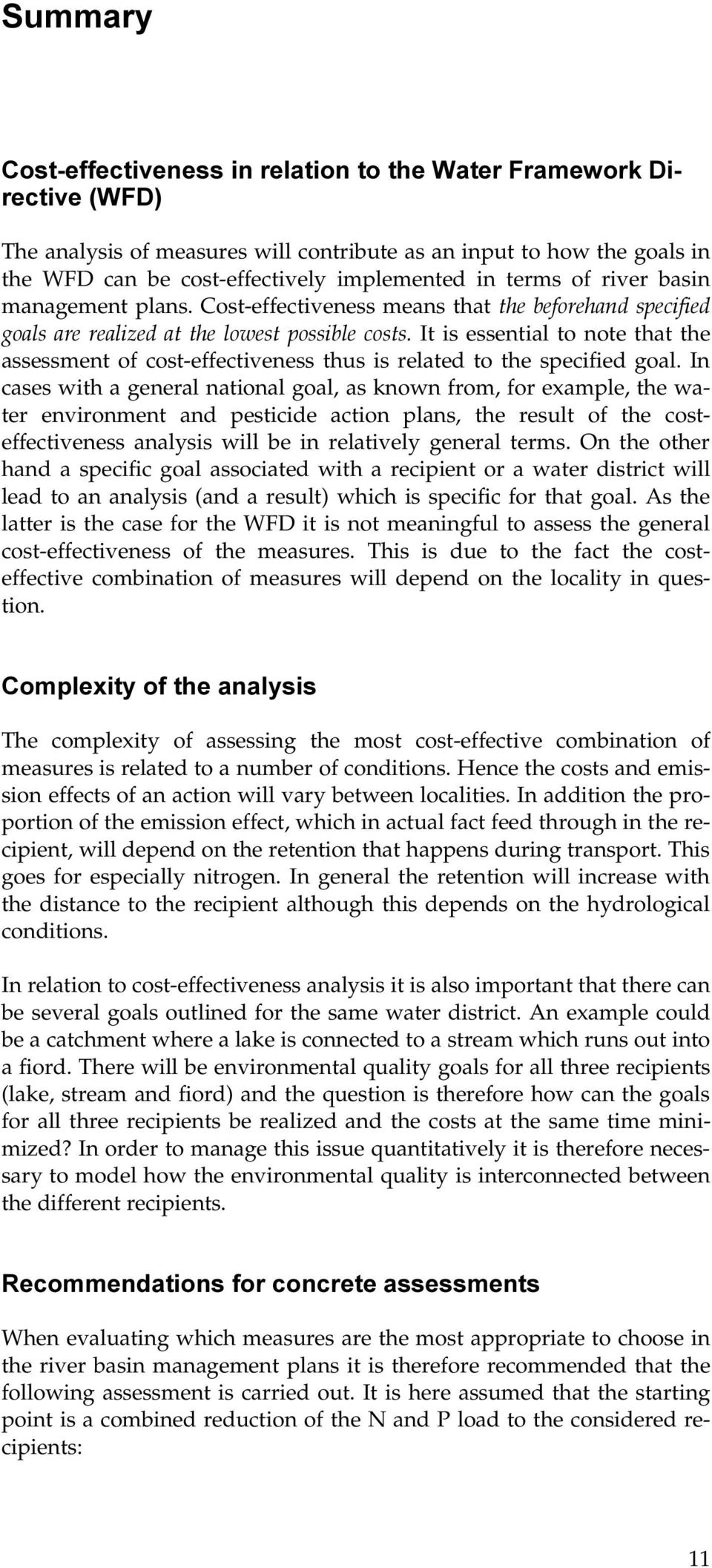 Cost-effectiveness means that WKHEHIRUHKDQGVSHFLILHG JRDOVDUHUHDOL]HGDWWKHORZHVWSRVVLEOHFRVWV It is essential to note that the assessment of cost-effectiveness thus is related to the specified goal.