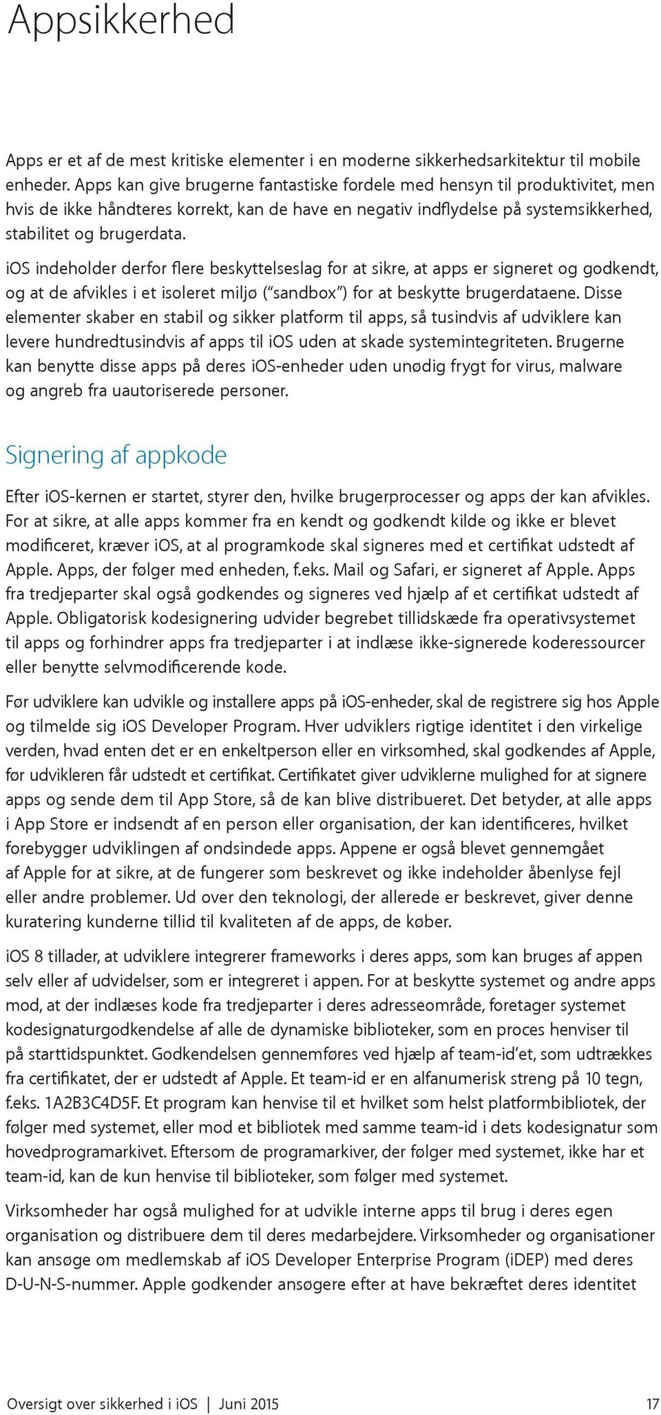 ios indeholder derfor flere beskyttelseslag for at sikre, at apps er signeret og godkendt, og at de afvikles i et isoleret miljø ( sandbox ) for at beskytte brugerdataene.