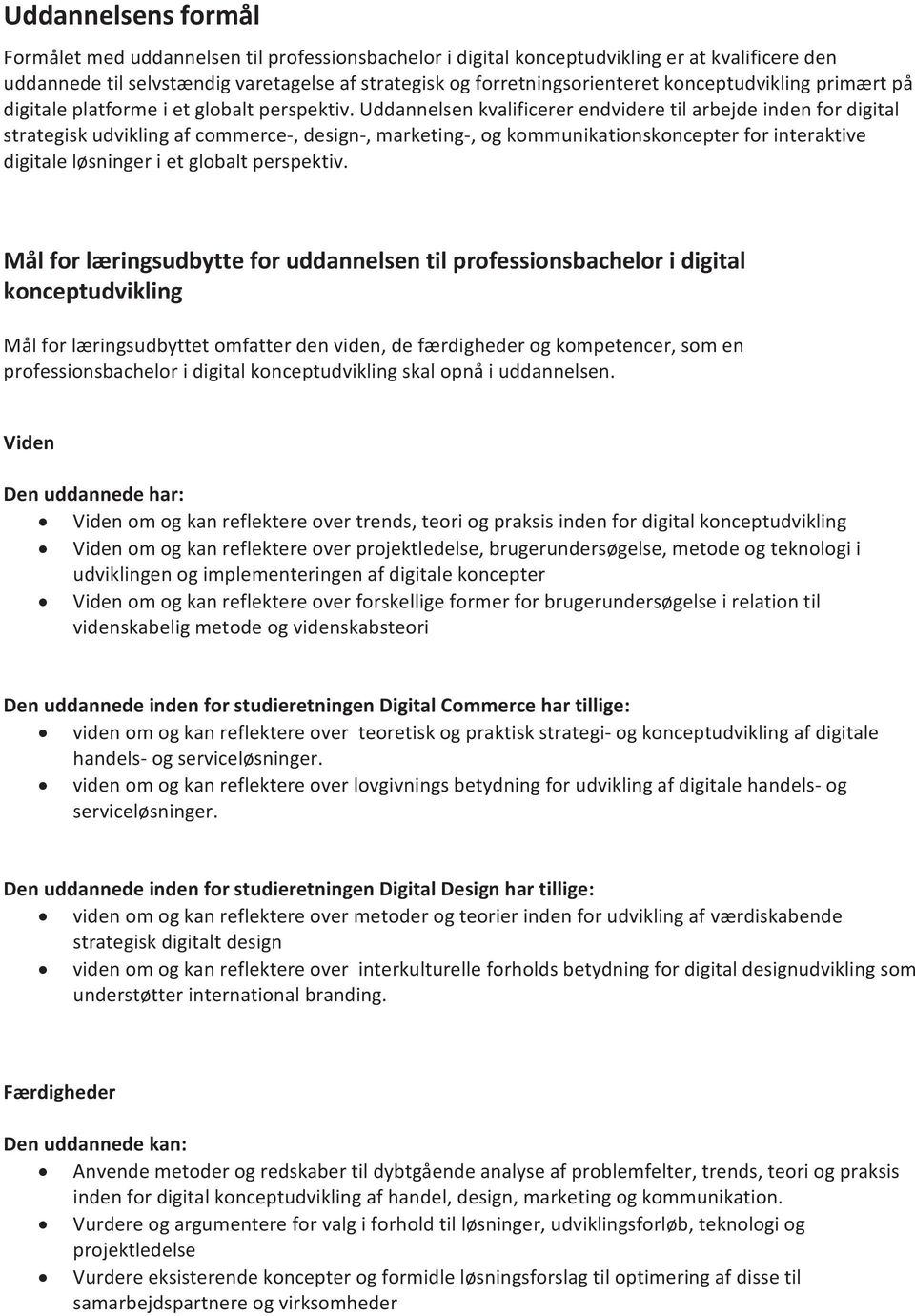 uddannelsenkvalificererendvideretilarbejdeindenfordigital strategiskudviklingafcommerce,design,marketing,ogkommunikationskoncepterforinteraktive digitaleløsningerietglobaltperspektiv.