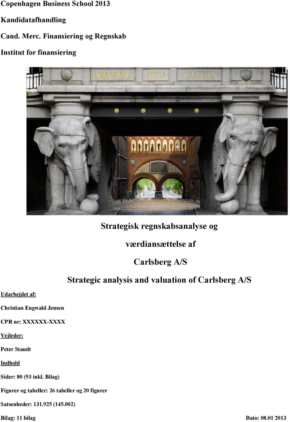 A/S Strategic analysis and valuation of Carlsberg A/S Udarbejdet af: Christian Engwald Jensen CPR nr: XXXXXX-XXXX