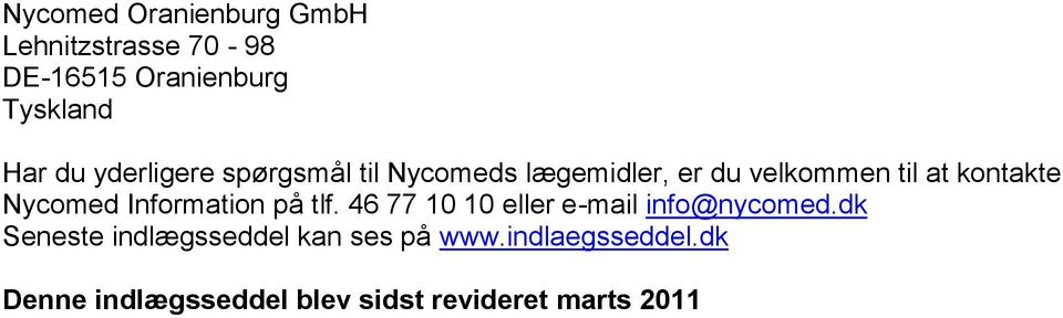 Nycomed Information på tlf. 46 77 10 10 eller e-mail info@nycomed.