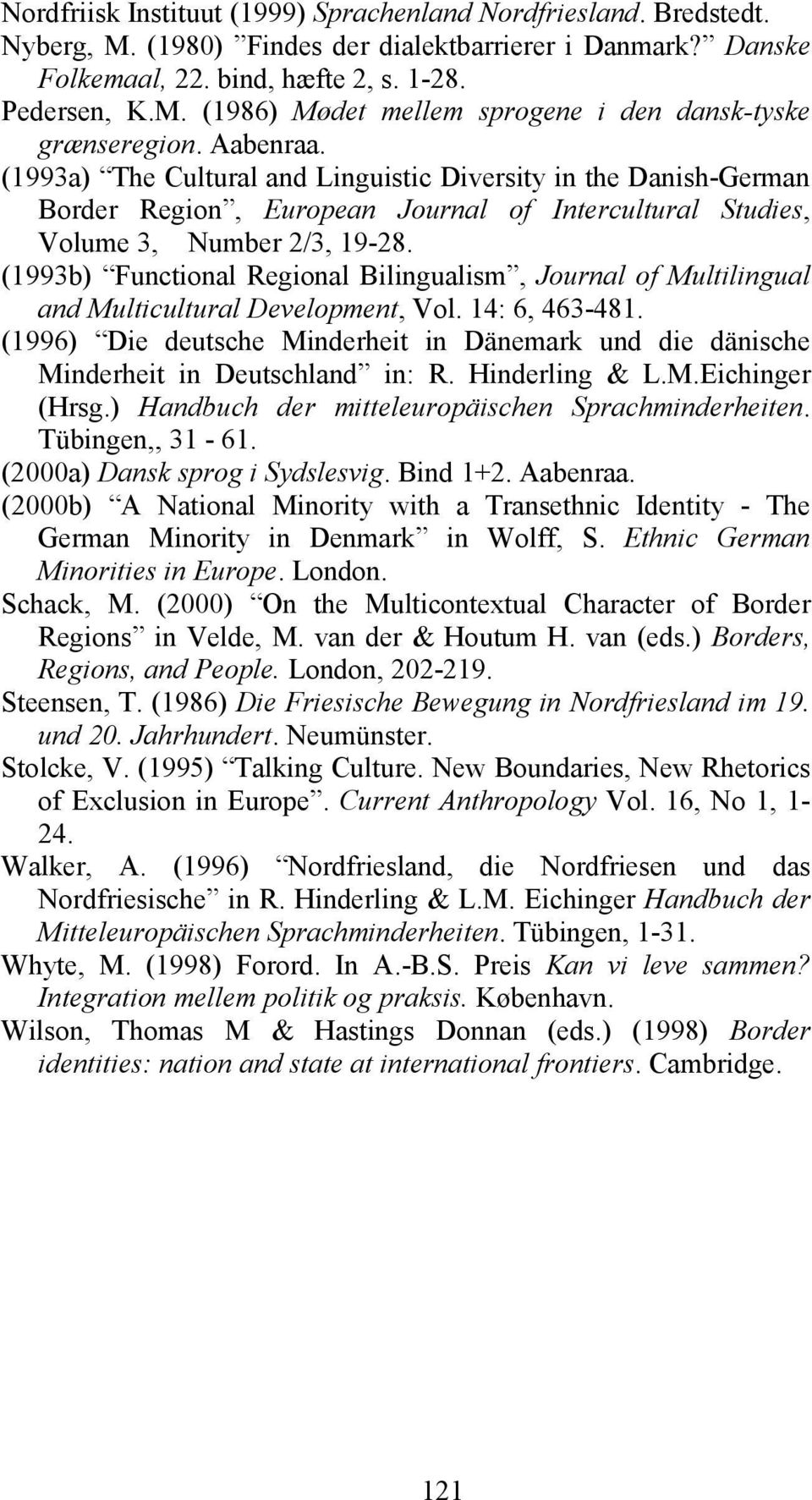 (1993b) Functional Regional Bilingualism, Journal of Multilingual and Multicultural Development, Vol. 14: 6, 463-481.