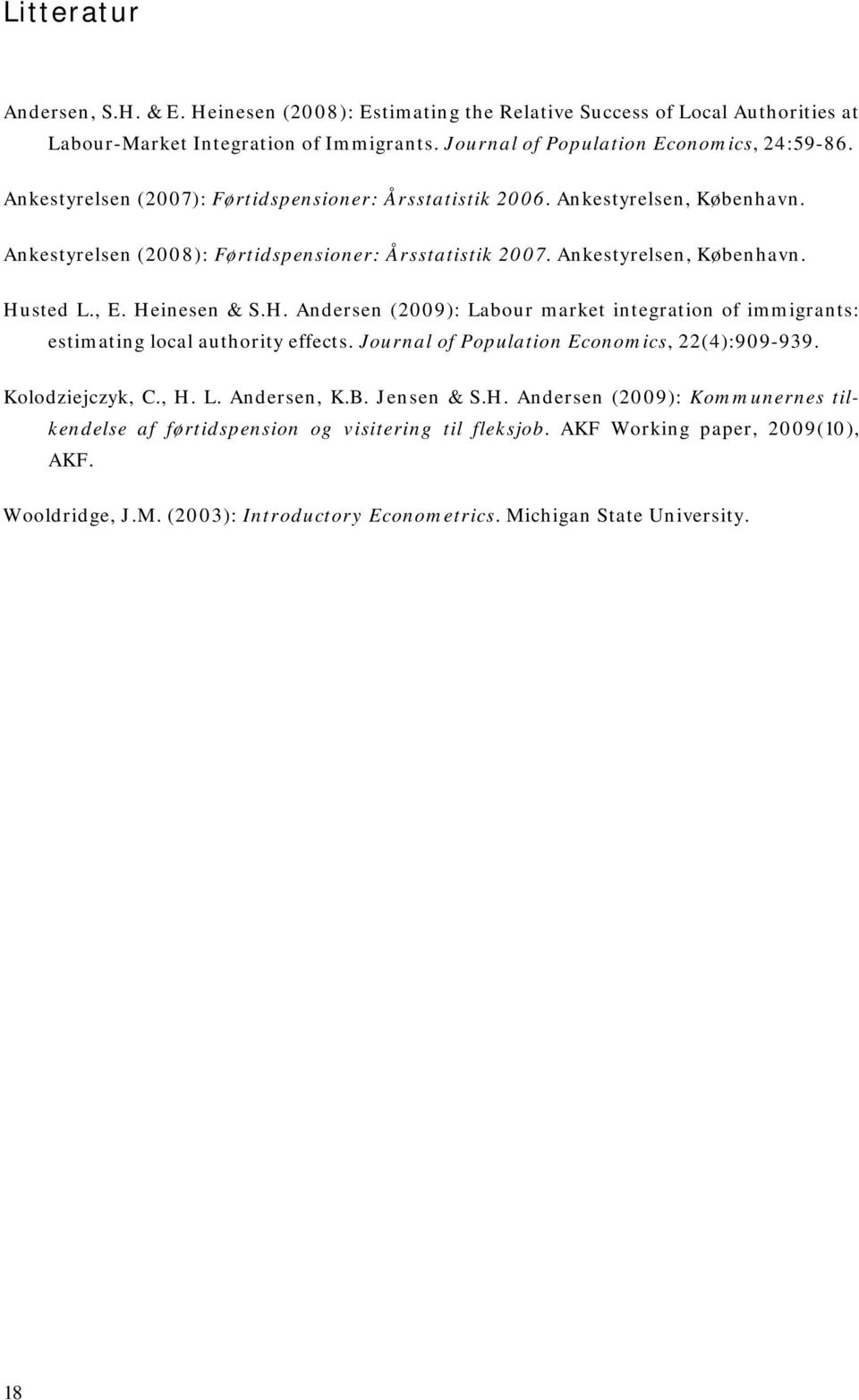 H. Andersen (2009): Labour market integration of immigrants: estimating local authority effects. Journal of Population Economics, 22(4):909-939. Kolodziejczyk, C., H. L. Andersen, K.B. Jensen & S.