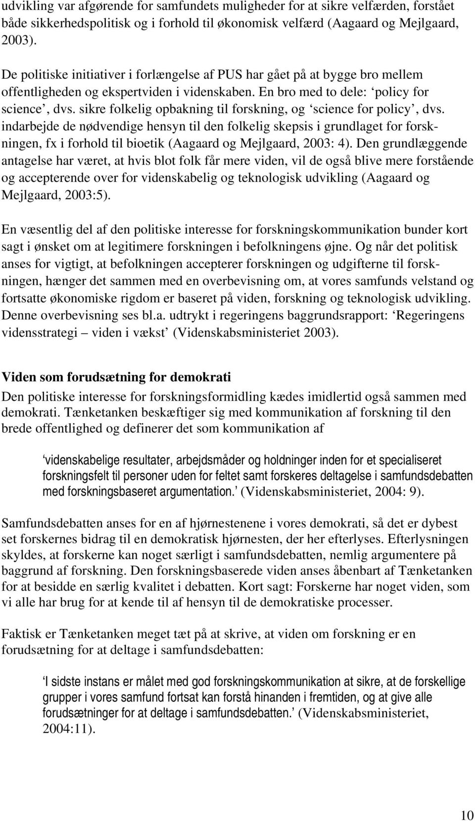 sikre folkelig opbakning til forskning, og science for policy, dvs.