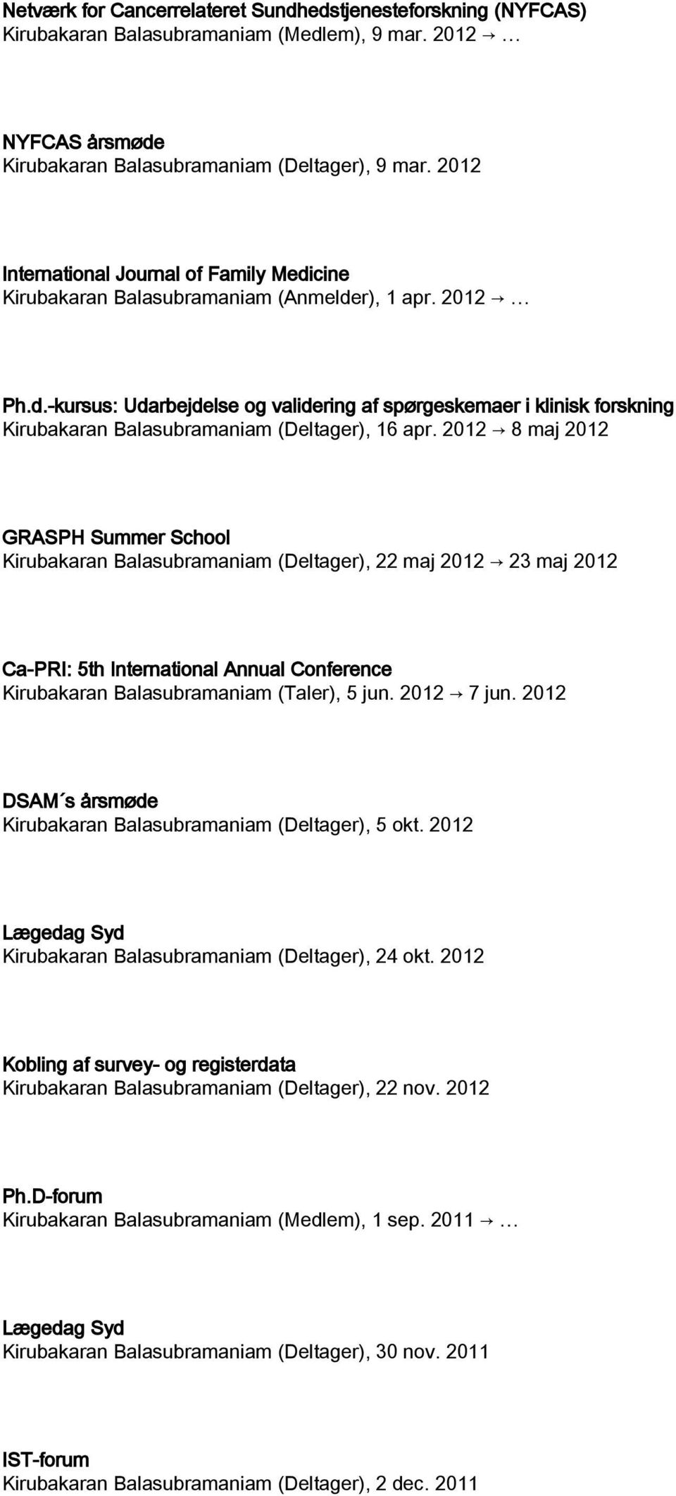 2012 8 maj 2012 GRASPH Summer School Kirubakaran Balasubramaniam (Deltager), 22 maj 2012 23 maj 2012 Ca-PRI: 5th International Annual Conference Kirubakaran Balasubramaniam (Taler), 5 jun. 2012 7 jun.