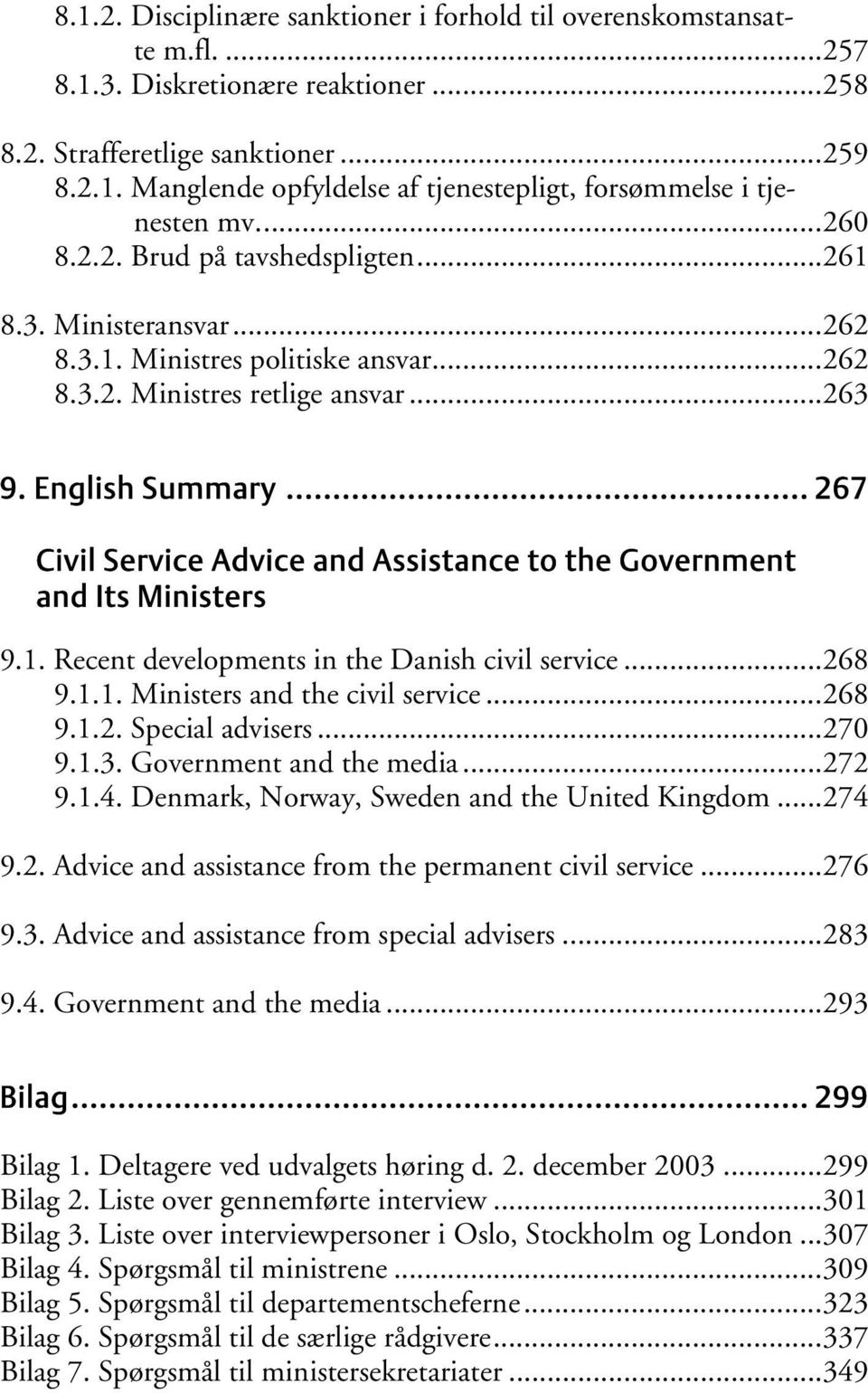 .. 267 Civil Service Advice and Assistance to the Government and Its Ministers 9.1. Recent developments in the Danish civil service...268 9.1.1. Ministers and the civil service...268 9.1.2. Special advisers.