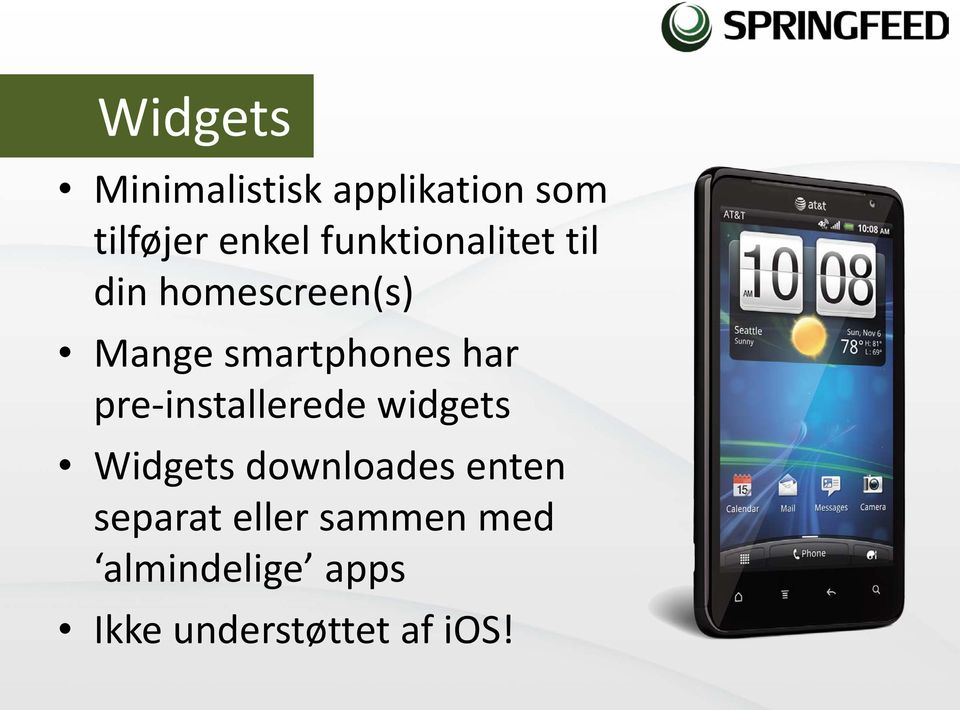 har pre-installerede widgets Widgets downloades enten