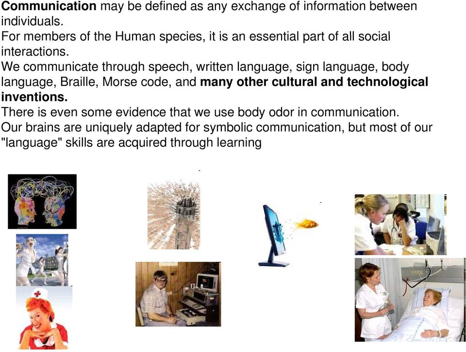 We communicate through speech, written language, sign language, body language, Braille, Morse code, and many other cultural and