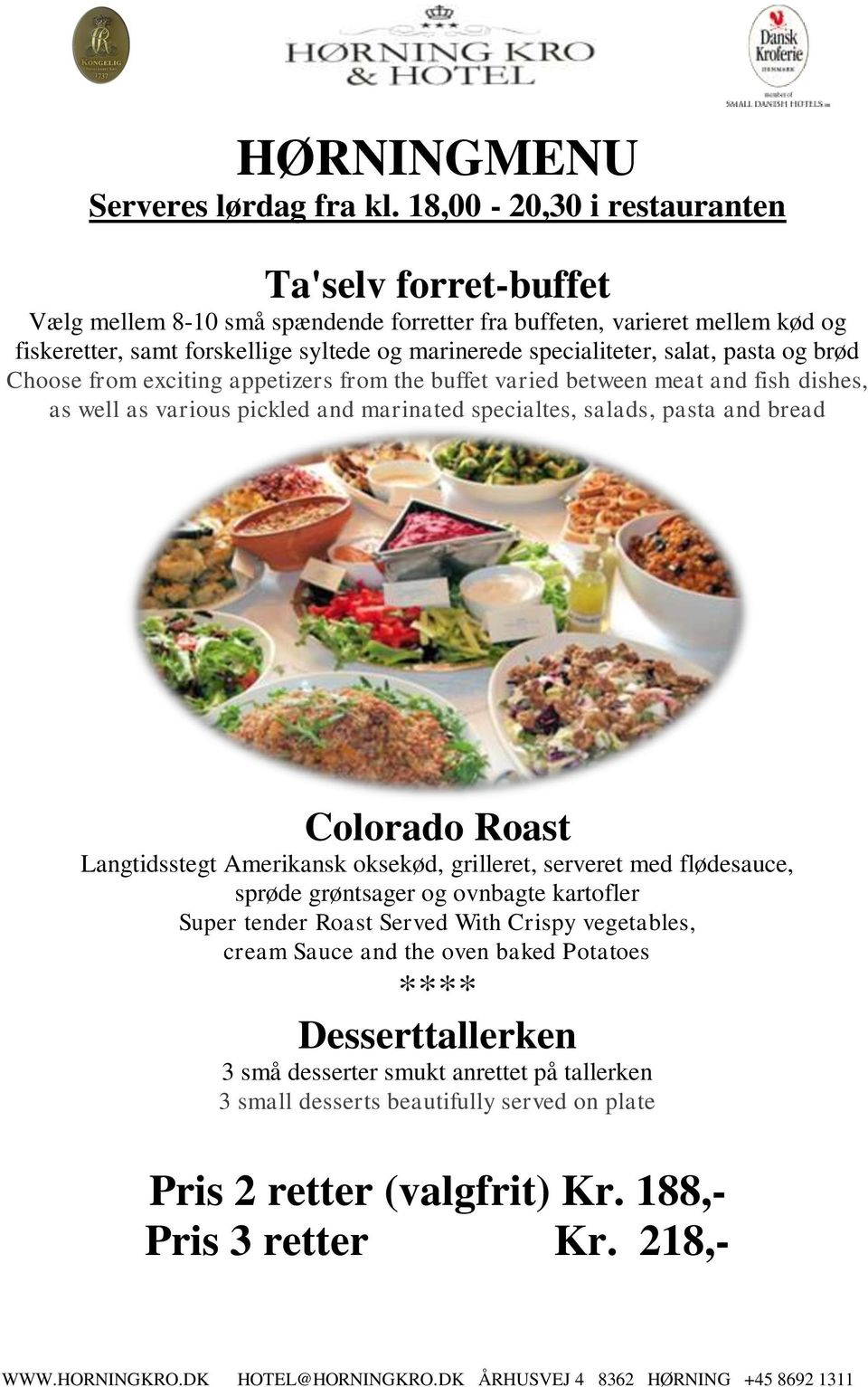salat, pasta og brød Choose from exciting appetizers from the buffet varied between meat and fish dishes, as well as various pickled and marinated specialtes, salads, pasta and bread Colorado Roast
