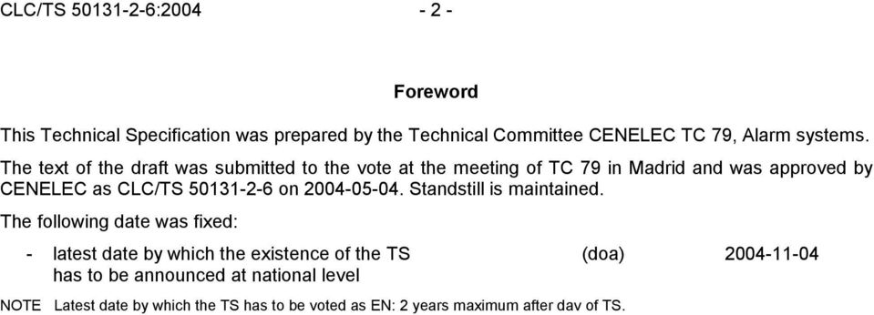 The text of the draft was submitted to the vote at the meeting of TC 79 in Madrid and was approved by CENELEC as CLC/TS 50131-2-6