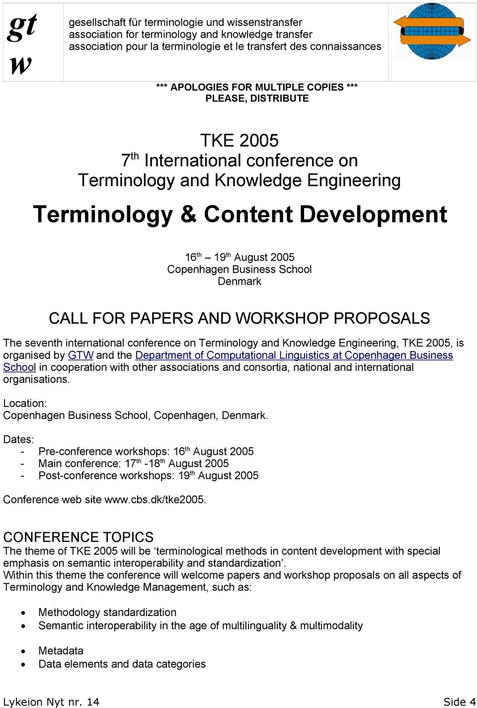 Denmark CALL FOR PAPERS AND WORKSHOP PROPOSALS The seventh international conference on Terminology and Knowledge Engineering, TKE 2005, is organised by GTW and the Department of Computational