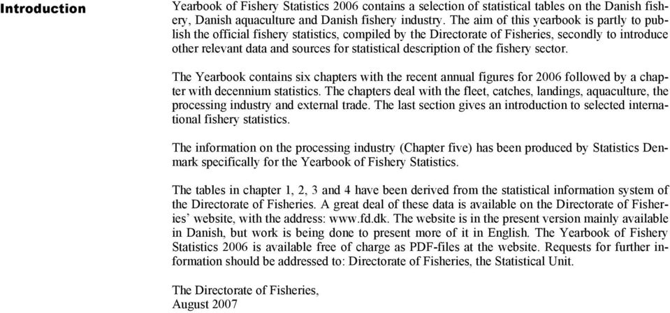 description of the fishery sector. The Yearbook contains six chapters with the recent annual figures for 006 followed by a chapter with decennium statistics.