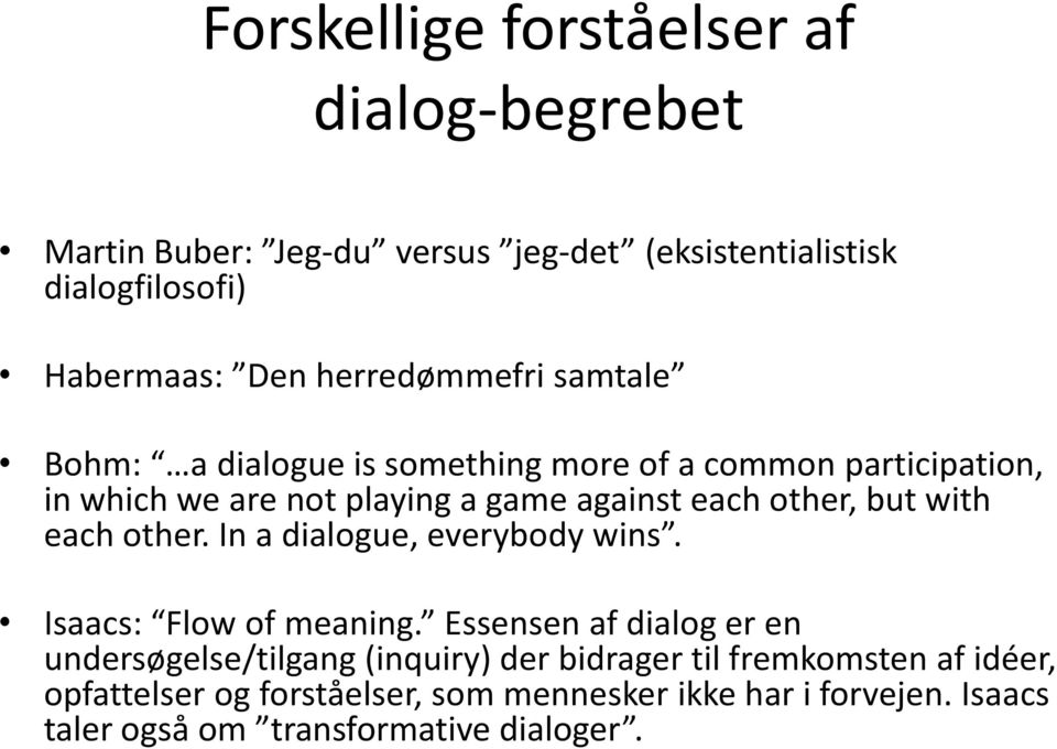 other, but with each other. In a dialogue, everybody wins. Isaacs: Flow of meaning.