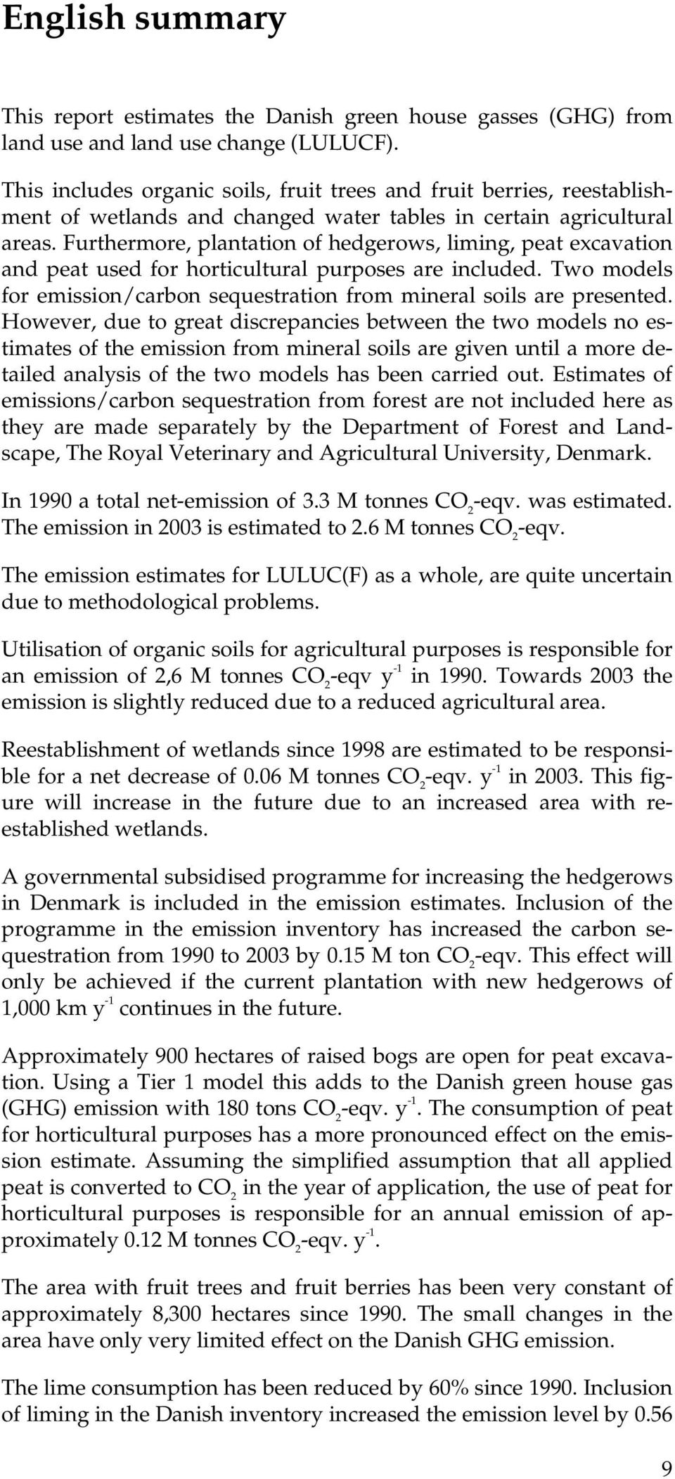 Furthermore, plantation of hedgerows, liming, peat excavation and peat used for horticultural purposes are included. Two models for emission/carbon sequestration from mineral soils are presented.