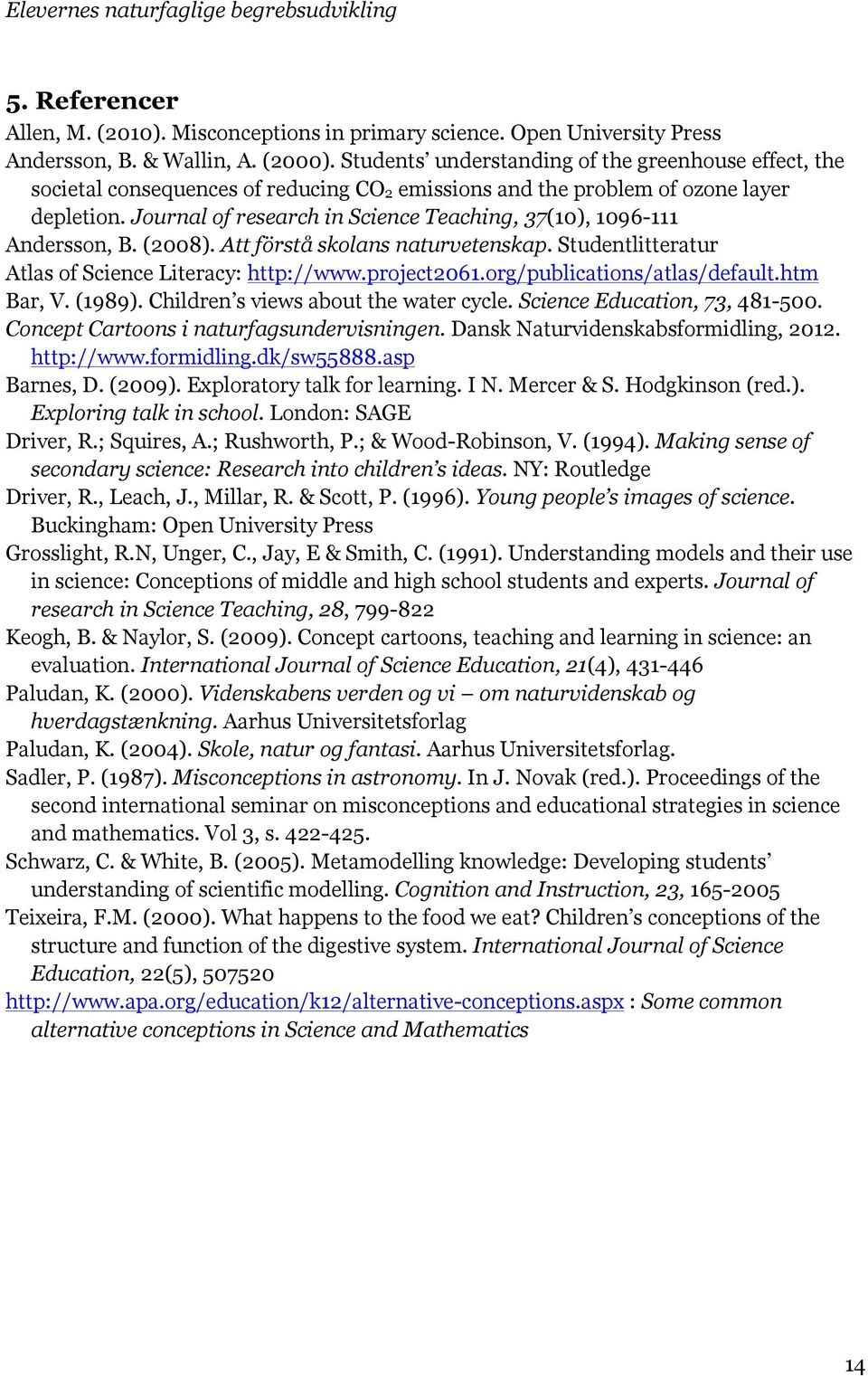 Journal of research in Science Teaching, 37(10), 1096-111 Andersson, B. (2008). Att förstå skolans naturvetenskap. Studentlitteratur Atlas of Science Literacy: http://www.project2061.