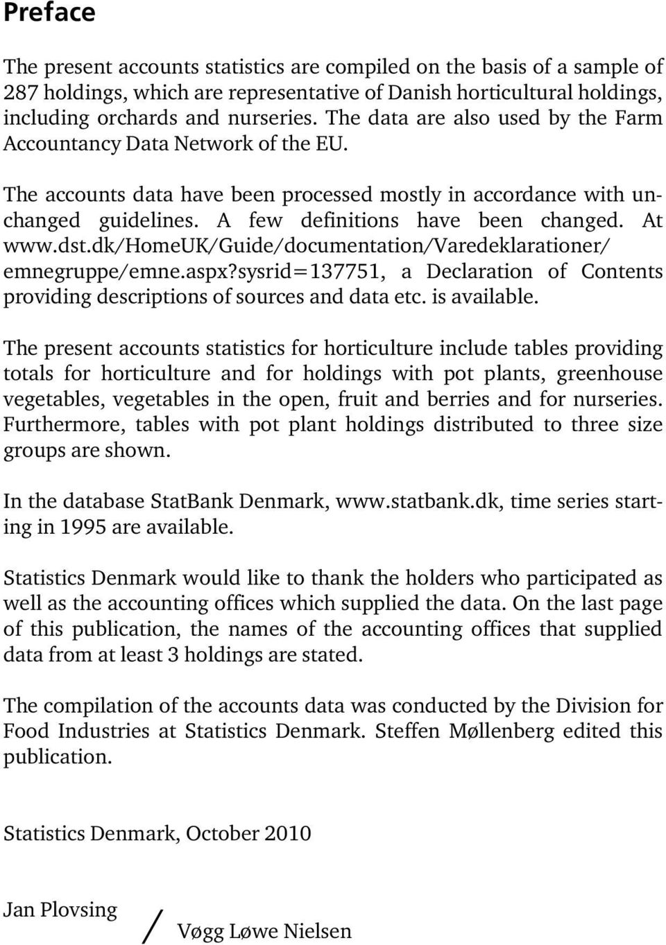 At www.dst.dk/homeuk/guide/documentation/varedeklarationer/ emnegruppe/emne.aspx?sysrid=137751, a Declaration of Contents providing descriptions of sources and data etc. is available.