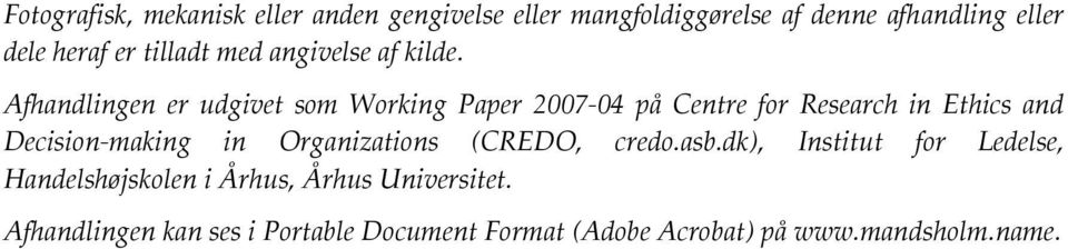 Afhandlingen er udgivet som Working Paper 2007-04 på Centre for Research in Ethics and Decision-making in