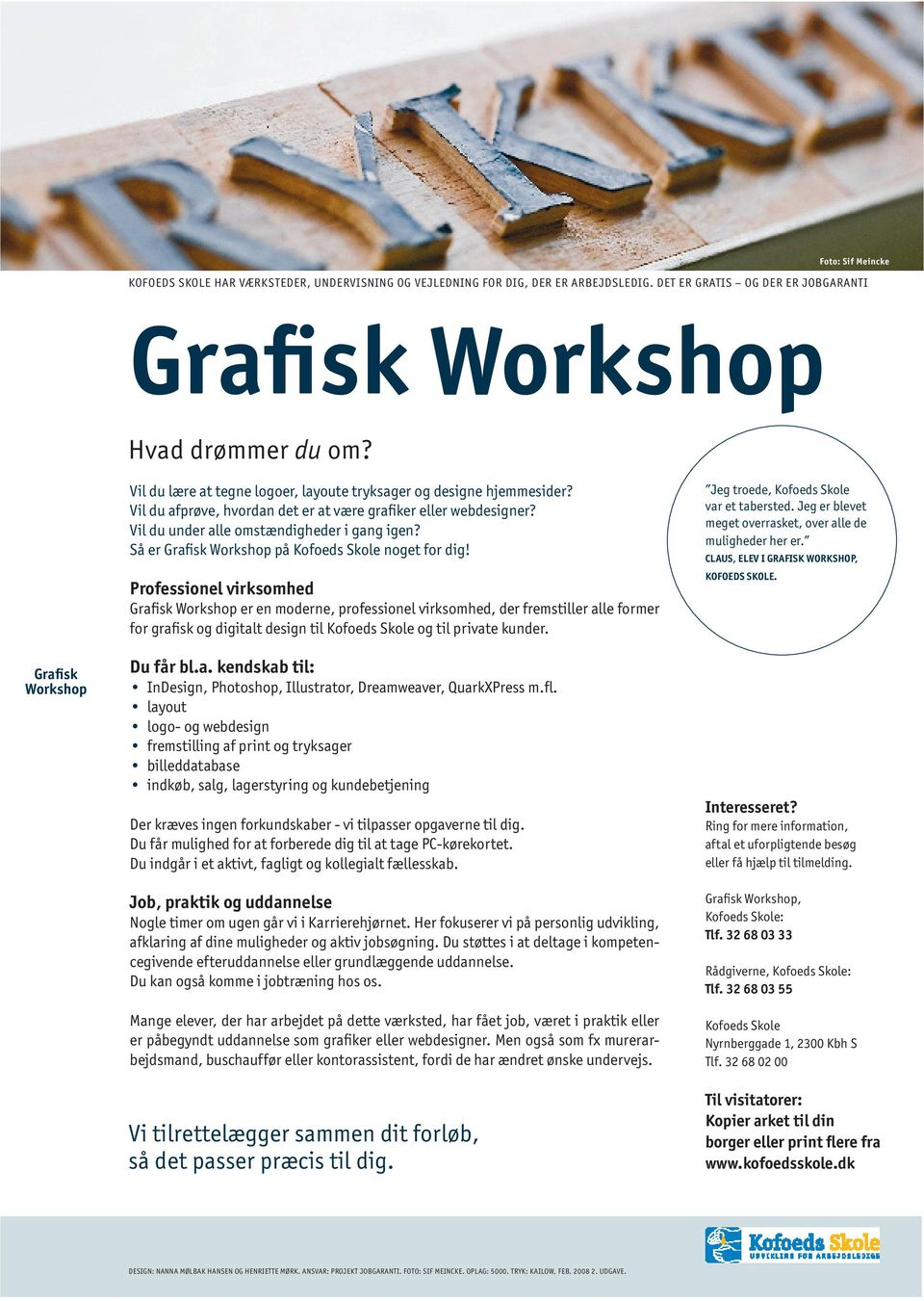 Professionel virksomhed Grafisk Workshop er en moderne, professionel virksomhed, der fremstiller alle former for grafisk og digitalt design til og til private kunder. Du får bl.a. kendskab til: InDesign, Photoshop, Illustrator, Dreamweaver, QuarkXPress m.