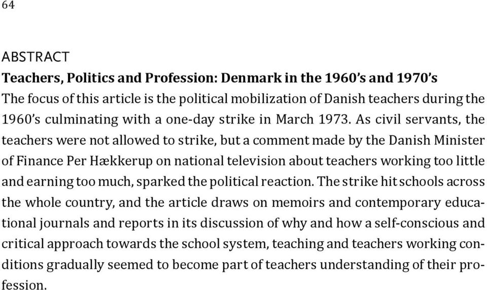 As civil servants, the teachers were not allowed to strike, but a comment made by the Danish Minister of Finance Per Hækkerup on national television about teachers working too little and earning too