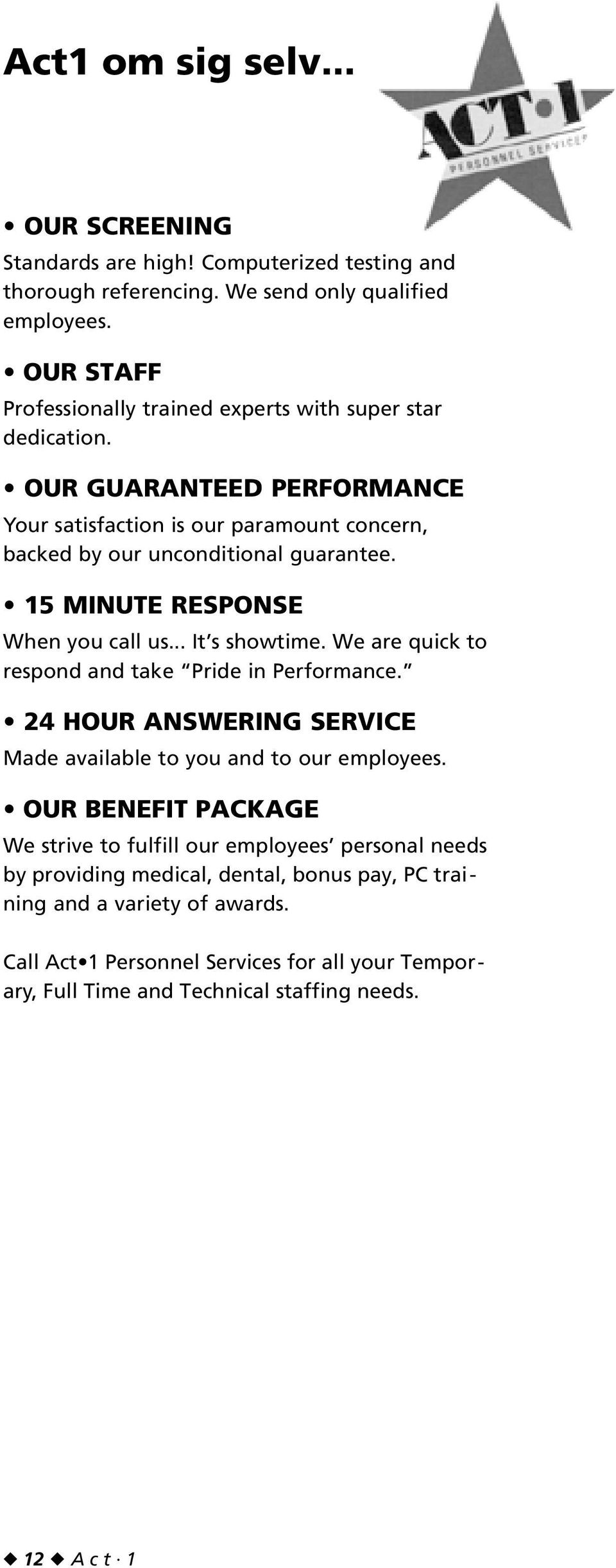 15 MINUTE RESPONSE When you call us... It s showtime. We are quick to respond and take Pride in Performance. 24 HOUR ANSWERING SERVICE Made available to you and to our employees.
