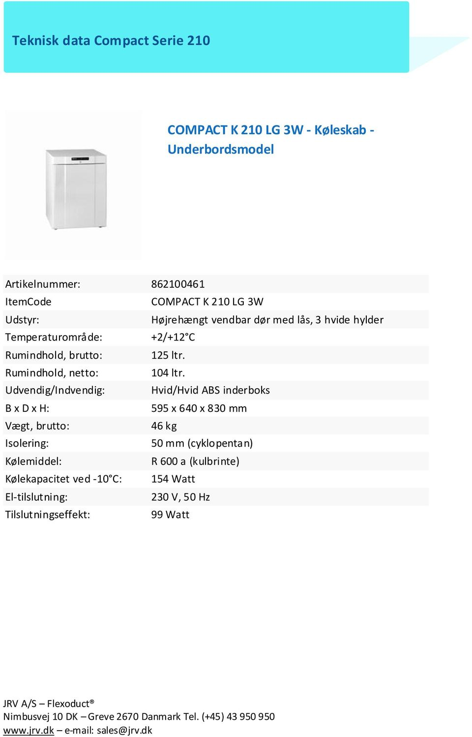 Rumindhold, brutto: 125 ltr. Rumindhold, netto: 104 ltr.