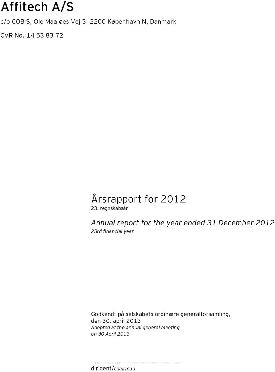 regnskabsår Annual report for the year ended 31 December 2012 23rd financial year