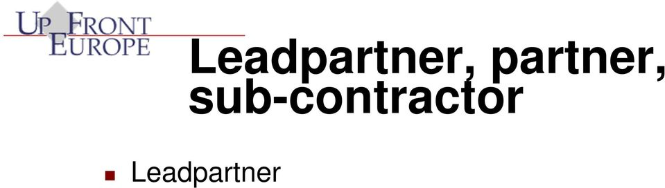 Partner, - men stadig medfinansiering i form af interne timer Sub-contractor