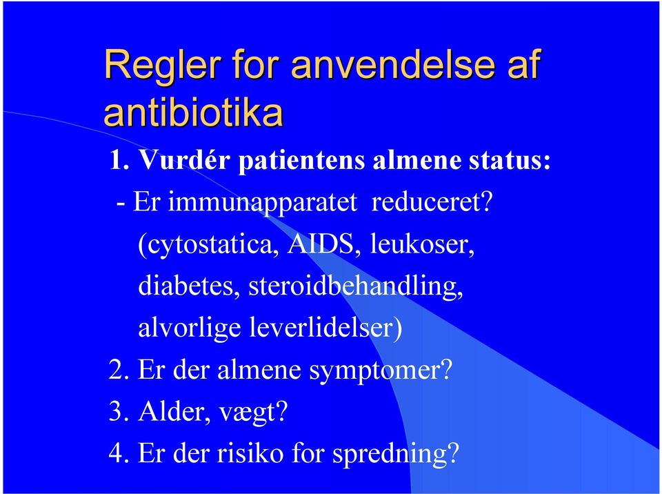 (cytostatica, AIDS, leukoser, diabetes, steroidbehandling,