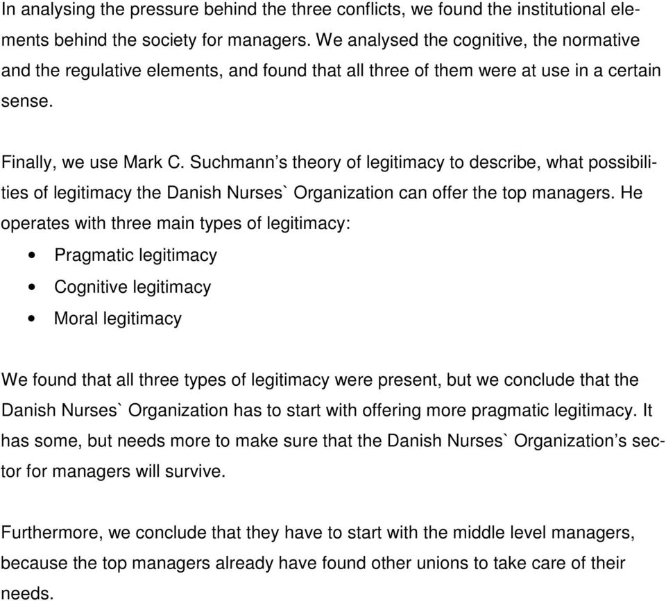 Suchmann s theory of legitimacy to describe, what possibilities of legitimacy the Danish Nurses` Organization can offer the top managers.