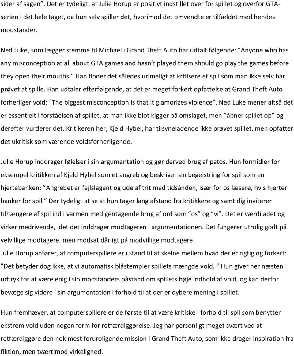 Ned Luke, som lægger stemme til Michael i Grand Theft Auto har udtalt følgende: Anyone who has any misconception at all about GTA games and hasn t played them should go play the games before they