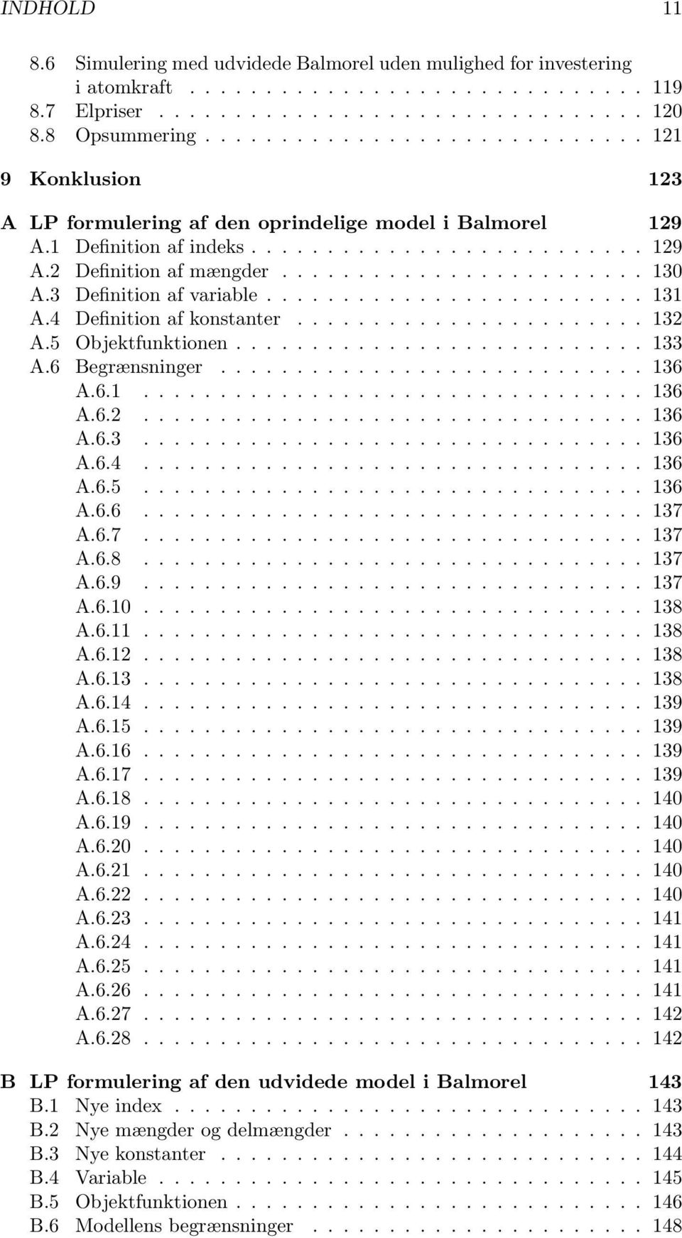 3 Definition af variable......................... 131 A.4 Definition af konstanter....................... 132 A.5 Objektfunktionen........................... 133 A.6 Begrænsninger............................ 136 A.