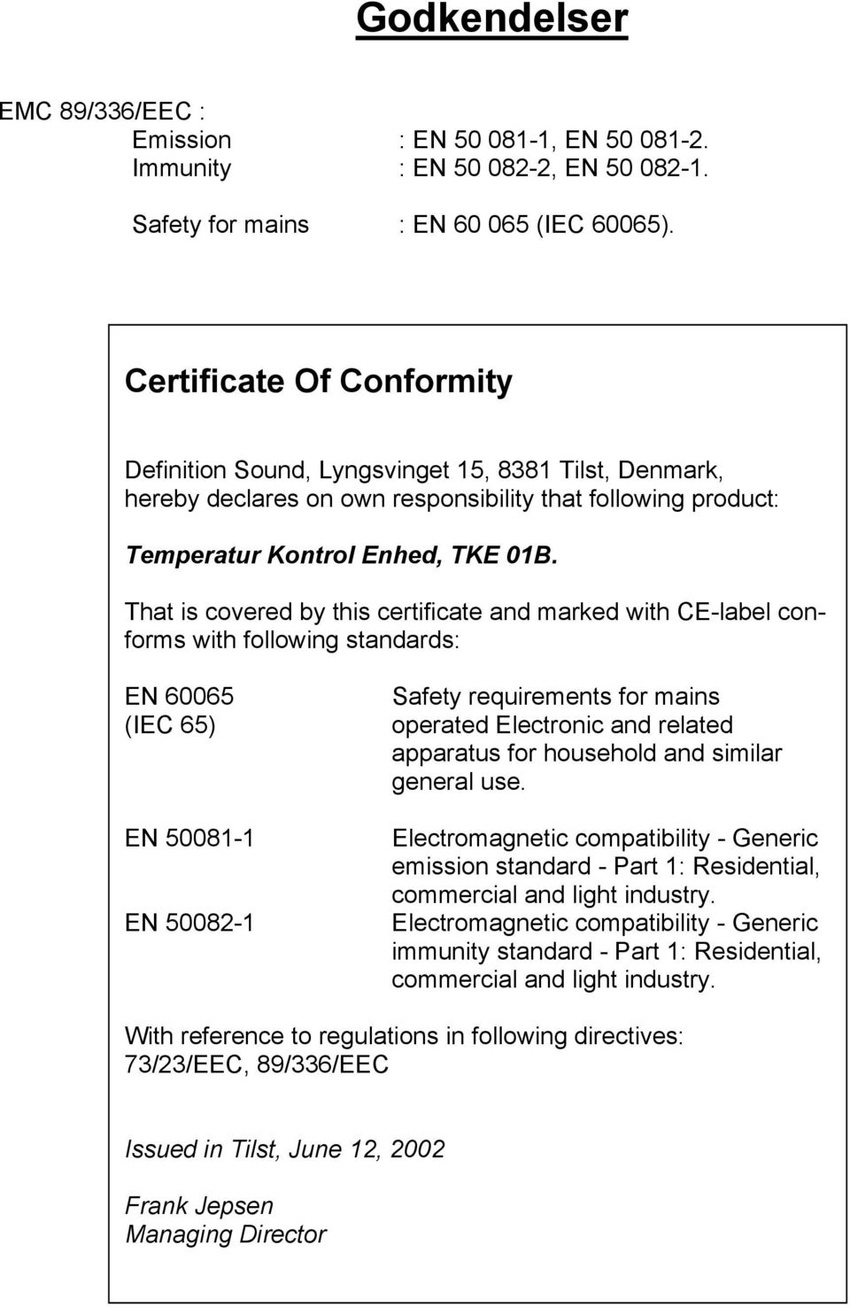 That is covered by this certificate and marked with CE-label conforms with following standards: EN 60065 (IEC 65) EN 50081-1 EN 50082-1 Safety requirements for mains operated Electronic and related