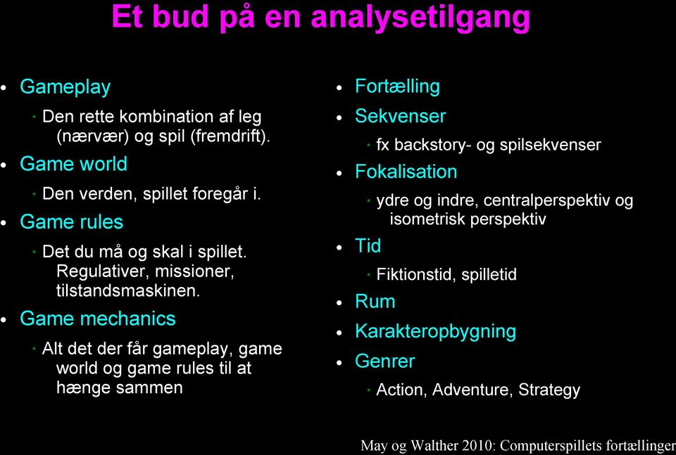 Game mechanics Alt det der får gameplay, game world og game rules til at hænge sammen fx backstory- og spilsekvenser ydre og indre,