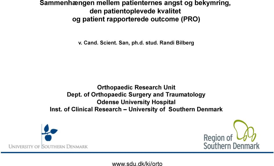 Randi Bilberg Orthopaedic Research Unit Dept.