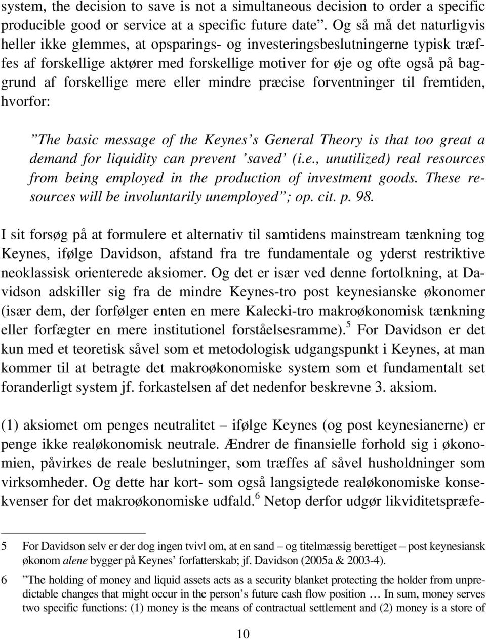 forskellige mere eller mindre præcise forventninger til fremtiden, hvorfor: The basic message of the Keynes s General Theory is that too great a demand for liquidity can prevent saved (i.e., unutilized) real resources from being employed in the production of investment goods.