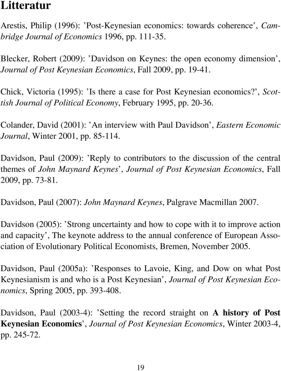 , Scottish Journal of Political Economy, February 1995, pp. 20-36. Colander, David (2001): An interview with Paul Davidson, Eastern Economic Journal, Winter 2001, pp. 85-114.