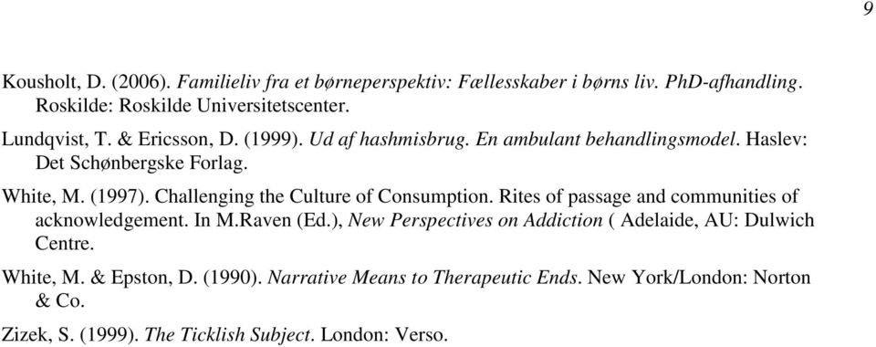 Challenging the Culture of Consumption. Rites of passage and communities of acknowledgement. In M.Raven (Ed.