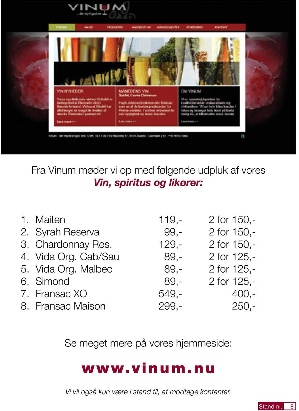 Vida Org. Malbec 89,- 2 for 125,- 6. Simond 89,- 2 for 125,- 7. Fransac XO 549,- 400,- 8.