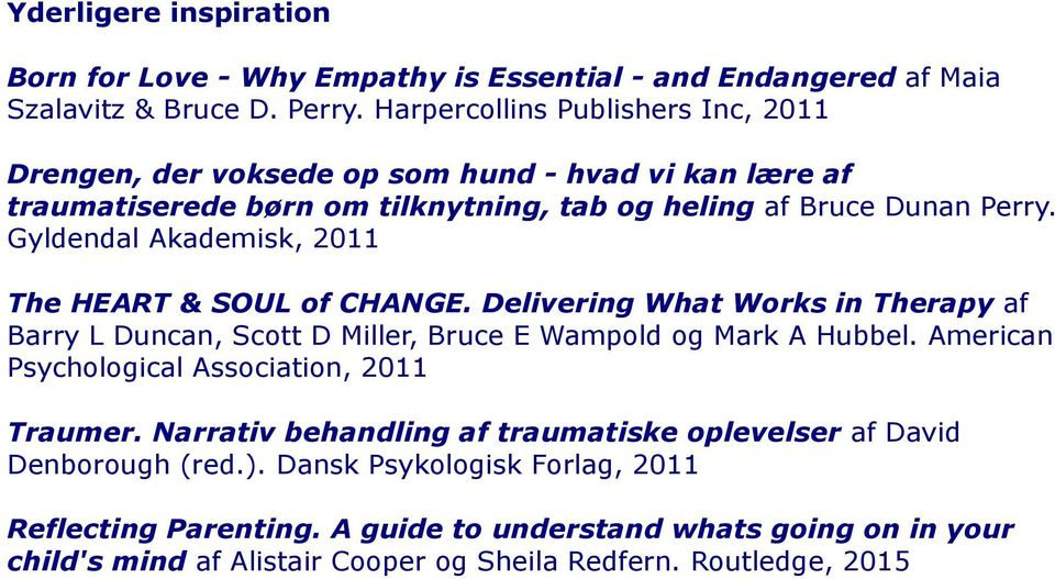 Gyldendal Akademisk, 2011 The HEART & SOUL of CHANGE. Delivering What Works in Therapy af Barry L Duncan, Scott D Miller, Bruce E Wampold og Mark A Hubbel.