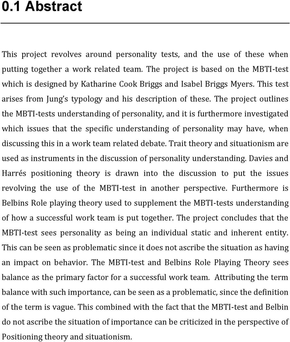 The project outlines the MBTI-tests understanding of personality, and it is furthermore investigated which issues that the specific understanding of personality may have, when discussing this in a
